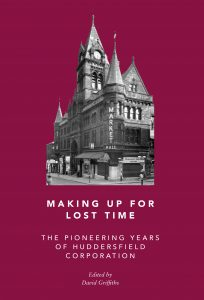 Making Up for Lost Time: The Pioneering Years of Huddersfield Corporation